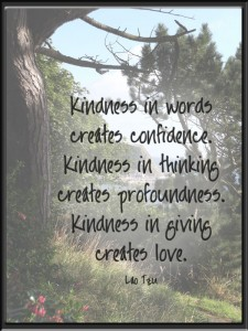 Kindness...   (Lao Tzu)